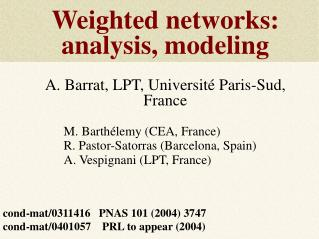 Weighted networks: analysis, modeling  A. Barrat, LPT, Universit  Paris-Sud, France