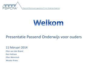 Welkom Presentatie Passend Onderwijs voor ouders 11 februari 2014 Ellen van den Brand Don  Holman
