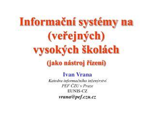 Informační systémy na (veřejných)                    vysokých školách (jako nástroj řízení)