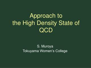 Approach to  the High Density State of QCD