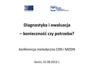 Diagnostyka i ewaluacja – konieczność czy potrzeba? konferencja metodyczna CDN i MODN