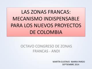 LAS ZONAS FRANCAS: MECANISMO INDISPENSABLE PARA LOS NUEVOS PROYECTOS DE COLOMBIA