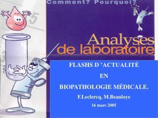 FLASHS D  ACTUALIT  EN BIOPATHOLOGIE M DICALE. F.Leclercq, M.Beauloye 16 mars 2005