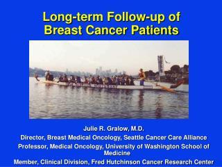 Julie R. Gralow, M.D. Director, Breast Medical Oncology, Seattle Cancer Care Alliance
