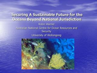 Securing A Sustainable Future for the Oceans Beyond National Jurisdiction