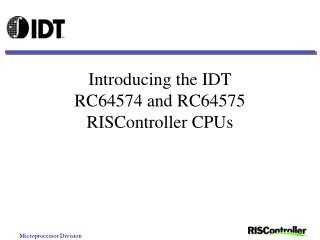 Introducing the IDT  RC64574 and RC64575 RISController CPUs
