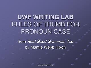 UWF WRITING LAB RULES OF THUMB FOR PRONOUN CASE