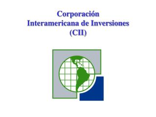 Corporación  Interamericana de Inversiones  (CII)