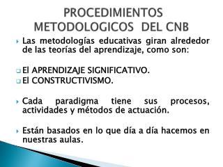 PROCEDIMIENTOS METODOLOGICOS  DEL CNB