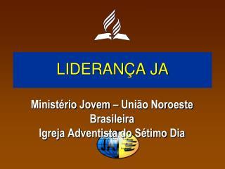LIDERANÇA JA