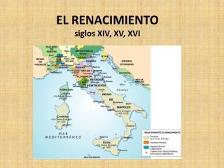 EL RENACIMIENTO siglos XIV, XV, XVI