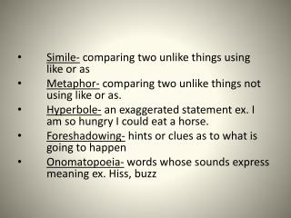 Simile- comparing two unlike things using  	like or  as