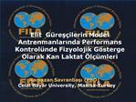 Elit  G res ilerin Model Antrenmanlarinda Performans Kontrol nde Fizyolojik G sterge Olarak Kan Laktat  l  mleri
