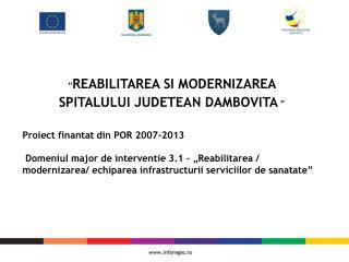 """"""" REABILITAREA SI MODERNIZAREA  SPITALULUI JUDETEAN DAMBOVITA """" Proiect finantat din POR 2007-2013"""