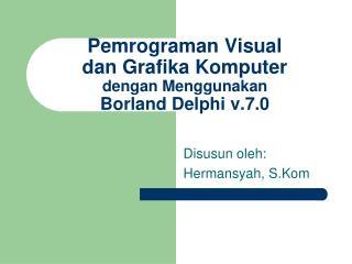 Pemrograman Visual dan Grafika Komputer  dengan Menggunakan Borland Delphi v.7.0