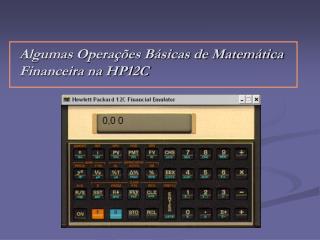 Algumas Operações Básicas de Matemática Financeira na HP12C