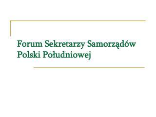 Forum Sekretarzy Samorządów Polski Południowej