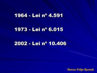 1964 - Lei nº 4.591 1973 - Lei nº 6.015 2002 - Lei nº 10.406