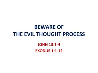 BEWARE OF  THE EVIL THOUGHT PROCESS