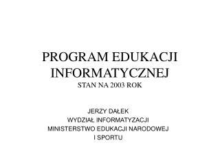 PROGRAM EDUKACJI INFORMATYCZNEJ STAN NA 2003 ROK