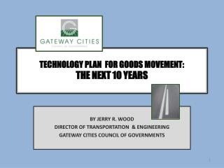 TECHNOLOGY PLAN  FOR GOODS MOVEMENT: THE NEXT 10 YEARS