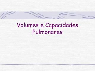 Volumes e Capacidades Pulmonares