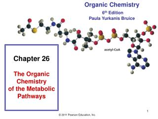 Chapter 26 The Organic Chemistry of the Metabolic Pathways