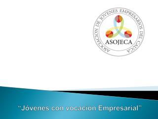 """""""Jóvenes con vocación Empresarial"""""""