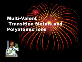 Multi-Valent  Transition Metals and Polyatomic ions