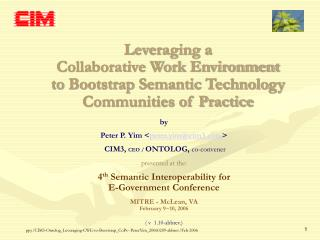 by Peter P. Yim < peter.yim@cim3 >  CIM3,  CEO /  ONTOLOG,  co-convener presented at the: