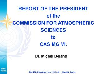 REPORT OF THE PRESIDENT of the COMMISSION FOR ATMOSPHERIC SCIENCES to  CAS MG VI.