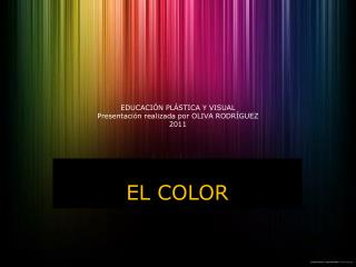 EDUCACIÓN PLÁSTICA Y VISUAL Presentación realizada por OLIVA RODRÍGUEZ 2011