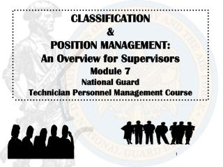 CLASSIFICATION & POSITION MANAGEMENT: An Overview for Supervisors Module 7 National Guard
