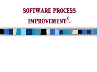 SOFTWARE PROCESS IMPROVEMENT ?