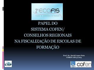 PAPEL  DO  SISTEMA COFEN/ CONSELHOS REGIONAIS  NA FISCALIZAÇÃO DE ESCOLAS DE FORMAÇÃO