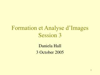 Formation et Analyse d'Images Session 3