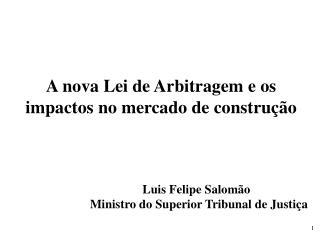 A nova Lei de Arbitragem e os impactos no mercado de construção  Luis Felipe Salomão