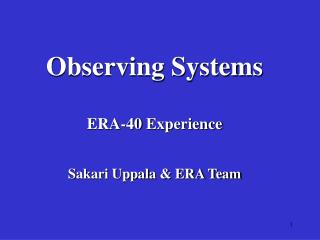 Observing Systems  ERA-40 Experience Sakari Uppala & ERA Team