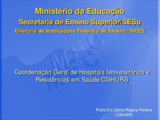 Coordena��o Geral  de  Hospitais Universit�rios  e  Resid�ncias em Sa�de /CGHURS
