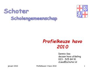 Dennis See decaan havo afdeling 023 -  525 84 91 d.see@schoter.nl