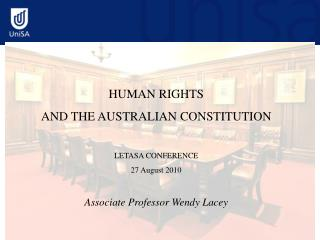 HUMAN RIGHTS AND THE AUSTRALIAN CONSTITUTION LETASA CONFERENCE 27 August 2010