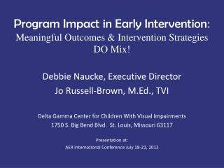 Program Impact in Early Intervention :  Meaningful Outcomes & Intervention Strategies DO Mix!