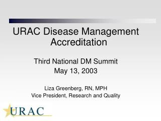 URAC Disease Management Accreditation Third National DM Summit May 13, 2003