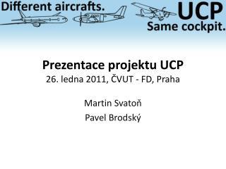 Prezentace projektu UCP 26. ledna 2011, ČVUT - FD, Praha