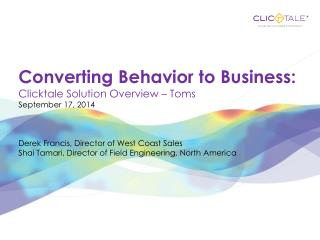 Converting Behavior to Business: Clicktale  Solution Overview –  Toms September 17 ,  2014