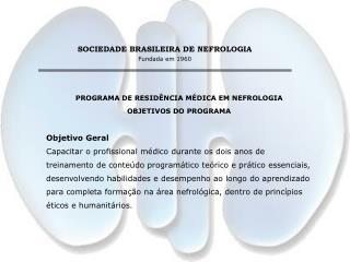PROGRAMA DE RESIDÊNCIA MÉDICA EM NEFROLOGIA OBJETIVOS DO PROGRAMA Objetivo Geral