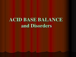 ACID BASE BALANCE  and Disorders