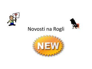 Novosti na Rogli