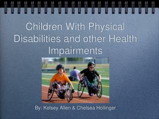 Children With Physical Disabilities and other Health Impairments