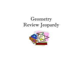 Geometry  Review Jeopardy
